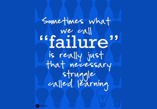 "Sometimes what we call ""failure"" is really just that necessary struggle called ""learning."""